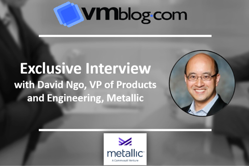 VMblog Expert Interview: David Ngo Provides a Look into Metallic Only Months After Launch